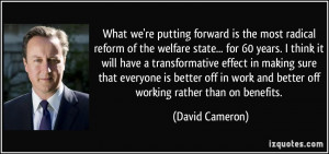 What we're putting forward is the most radical reform of the welfare ...