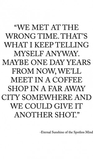 We met at the wrong time. That's what I keep telling myself anyway ...