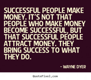 ... money-its-not-that-people-who-make-money-become-successful-money-quote