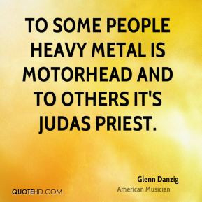 Glenn Danzig - To some people heavy metal is Motorhead and to others ...