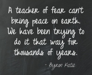 of fear can't bring peace on earth. We have been trying to do ...