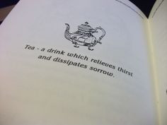 Tea - a drink which relieves thirst and dissipates sorrow. More