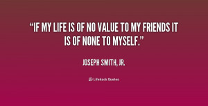 quote-Joseph-Smith-Jr.-if-my-life-is-of-no-value-218632.png