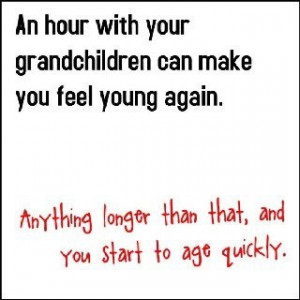 Grandchildren can make you feel young again...