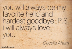... Be My Favorite Hellow And Hardest Good Bye P.S I Will Always Love You