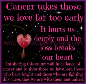 quotes about losing a loved one too soon Cancer takes those we love