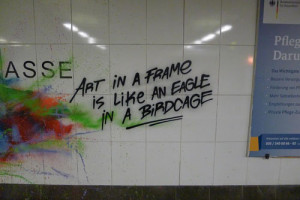 Graffiti Quotes | Art in a frame is like an eagle in a birdcage