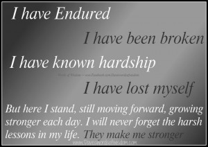 have endured, I have been broken,