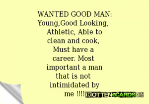 WANTED GOOD MAN:Young,Good Looking, Athletic, Able toclean and cook ...
