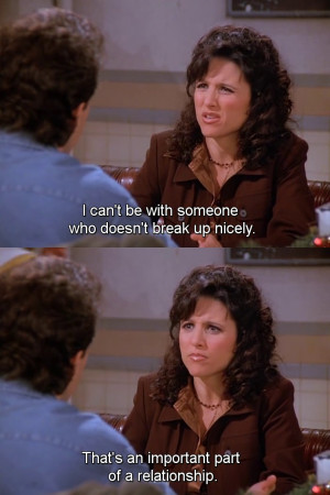 Seinfeld quote - Elaine wants someone who can break up nicely, 'The ...