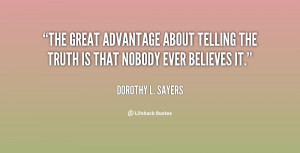 The great advantage about telling the truth is that nobody ever ...