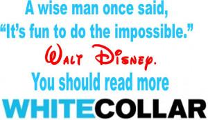 White Collar Mozzie quotes Walt Disney by ENT2PRI9SE