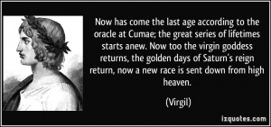 ... reign return, now a new race is sent down from high heaven. - Virgil