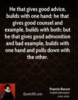 He that gives good advice, builds with one hand; he that gives good ...