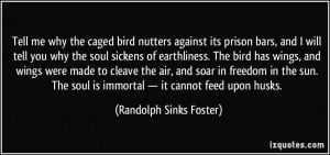 Tell me why the caged bird nutters against its prison bars, and I will ...