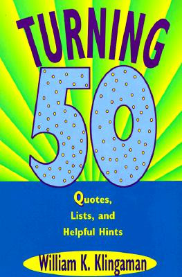 Turning 50: Quotes, Lists, and Helpful Hints - Klingaman, William K