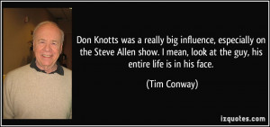 Don Knotts was a really big influence, especially on the Steve Allen ...