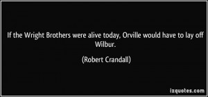 Wright Brothers were alive today, Orville would have to lay off Wilbur ...