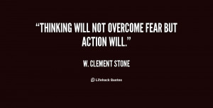 thinking will not overcome fear but action will action quote