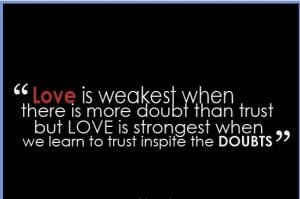 Love is weakest when there is more doubt than trust