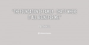 The foundation of family - that's where it all begins for me.""