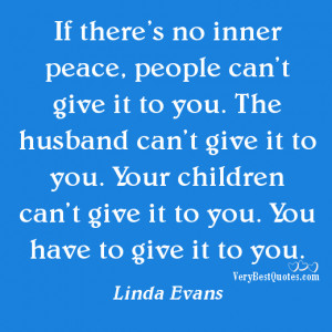 Inner Peace Quotes, Peace Of Mind Quotes- You have to give it to you.