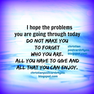 Don`t let the problems make you to forget who you are christian card ...