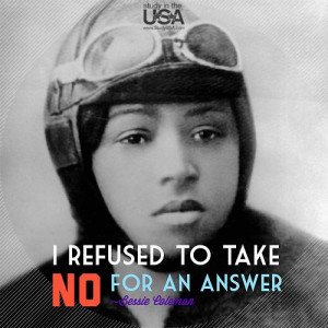 Quote: I refused to take no for an answer. ~Bessie Coleman Elizabeth ...
