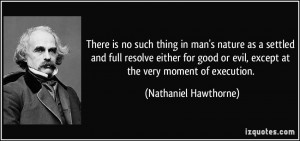 There is no such thing in man's nature as a settled and full resolve ...