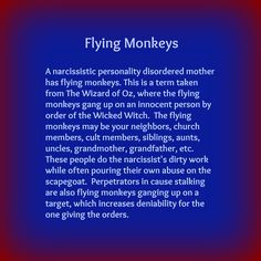 Flying Monkeys. This is a term taken from The Wizard of Oz, where the ...