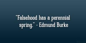 "Falsehood has a perennial spring."" – Edmund Burke"