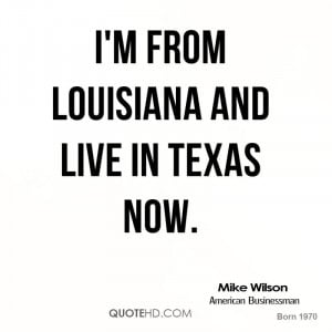 from Louisiana and live in Texas now.