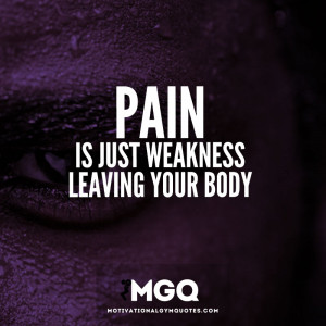 Pain is just weakness leaving your body.