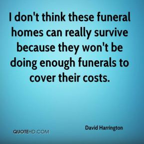 don't think these funeral homes can really survive because they won ...