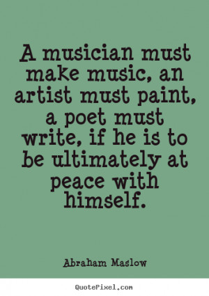 Quotes about inspirational - A musician must make music, an artist ...