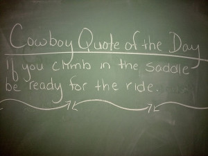 Cowboy Quote Of The Day, If You Climb In The Saddle Be Ready For The ...