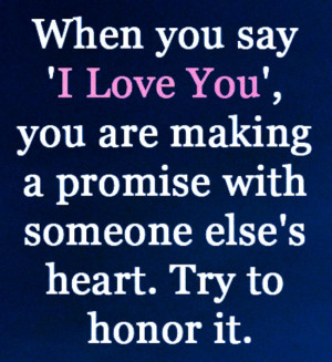 "When you say ""I love you"", you are making a promise with someone ..."