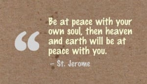 ... Own Soul,then heaven and Earth Will be at Peace with You ~ Earth Quote