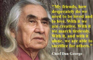 ... It Alone, We Are Able to Sacrifice for Others...by Chief Dan George