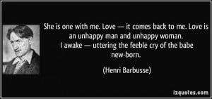 Love — it comes back to me. Love is an unhappy man and unhappy woman ...