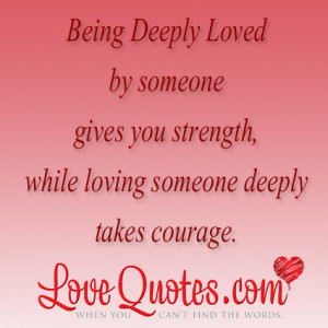... You Strength, While Loving Someone Deeply Takes Courage ~ Love Quote