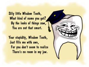 Wisdom Teeth Removal Joke Ode to wisdom tooth by