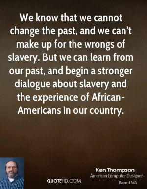 We know that we cannot change the past, and we can't make up for the ...