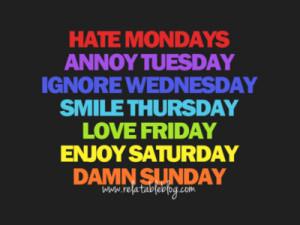 relatableblog:Hate MondaysAnnoy TuesdayIgnore WednesdaySmile ...