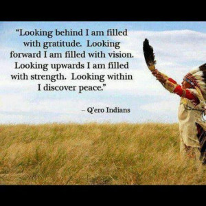 ... within I discover peace. -Q'ero Indian proverb Native American quote