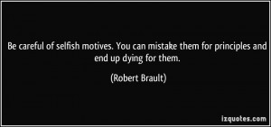 Be careful of selfish motives. You can mistake them for principles and ...