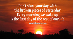 Start Your Day with Broken Pieces of Yesterday Quotes Don 39 t