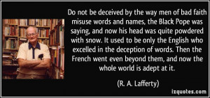 way men of bad faith misuse words and names, the Black Pope was saying ...