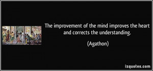 The improvement of the mind improves the heart and corrects the ...