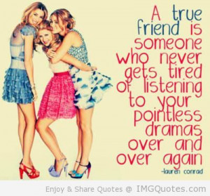 True friend is never gets tired of listening to your pointless drama